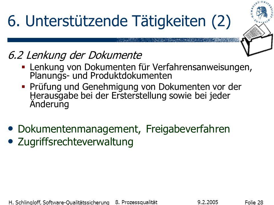 Folie 28 H. Schlingloff, Software-Qualitätssicherung 9.2.2005 8. Prozessqualität 6. Unterstützende Tätigkeiten (2) 6.2 Lenkung der Dokumente Lenkung v