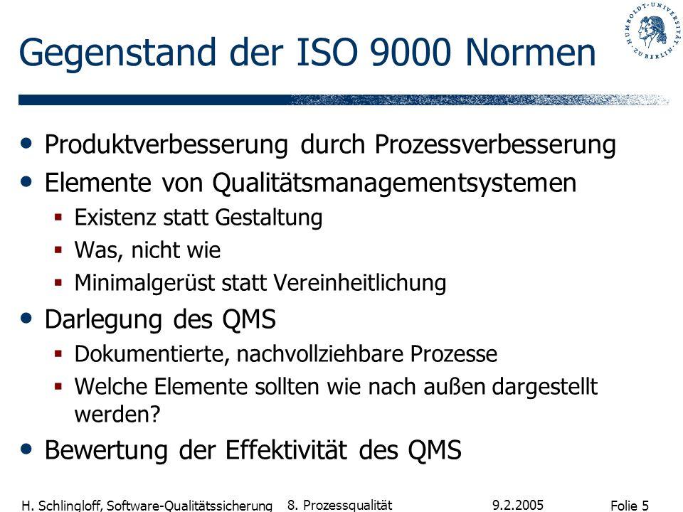 Folie 5 H. Schlingloff, Software-Qualitätssicherung 9.2.2005 8. Prozessqualität Gegenstand der ISO 9000 Normen Produktverbesserung durch Prozessverbes