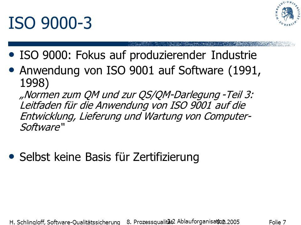 Folie 7 H. Schlingloff, Software-Qualitätssicherung 9.2.2005 8. Prozessqualität ISO 9000-3 ISO 9000: Fokus auf produzierender Industrie Anwendung von