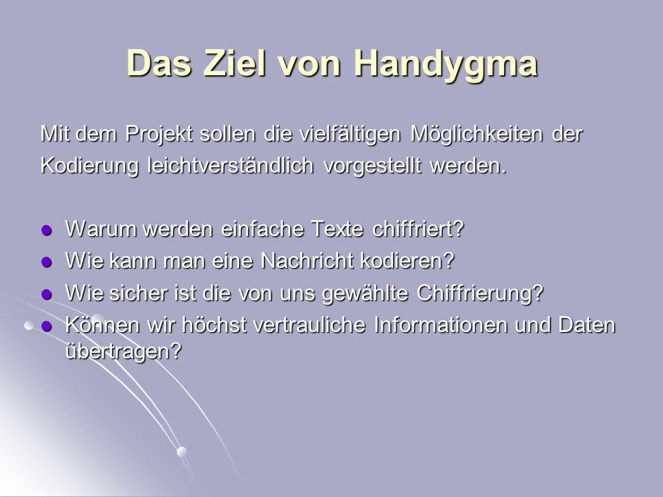 Das Ziel von Handygma Mit dem Projekt sollen die vielfältigen Möglichkeiten der Kodierung leichtverständlich vorgestellt werden.