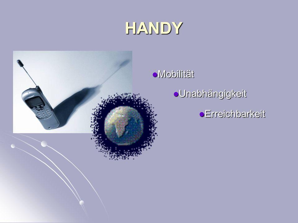 HANDY HANDY Unabhängigkeit Unabhängigkeit Mobilität Mobilität Erreichbarkeit Erreichbarkeit