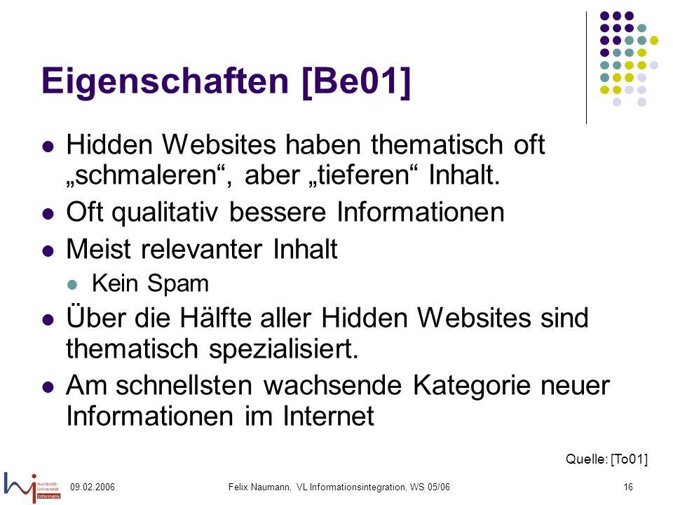 09.02.2006Felix Naumann, VL Informationsintegration, WS 05/0616 Eigenschaften [Be01] Hidden Websites haben thematisch oft schmaleren, aber tieferen Inhalt.