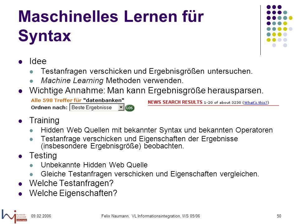 09.02.2006Felix Naumann, VL Informationsintegration, WS 05/0650 Maschinelles Lernen für Syntax Idee Testanfragen verschicken und Ergebnisgrößen untersuchen.