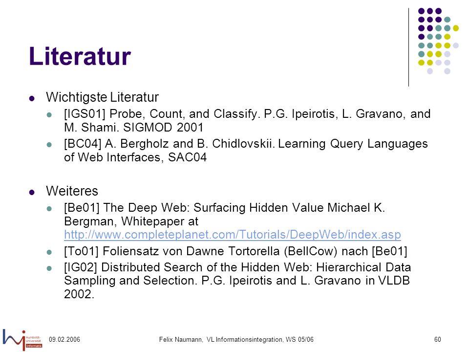 09.02.2006Felix Naumann, VL Informationsintegration, WS 05/0660 Literatur Wichtigste Literatur [IGS01] Probe, Count, and Classify.