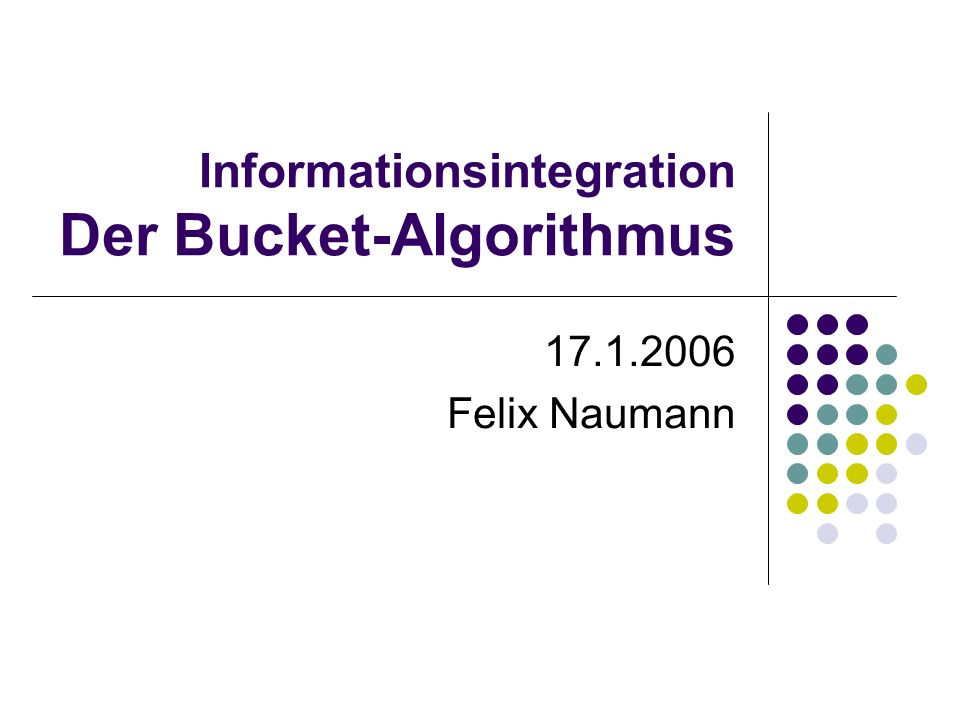 Informationsintegration Der Bucket-Algorithmus 17.1.2006 Felix Naumann
