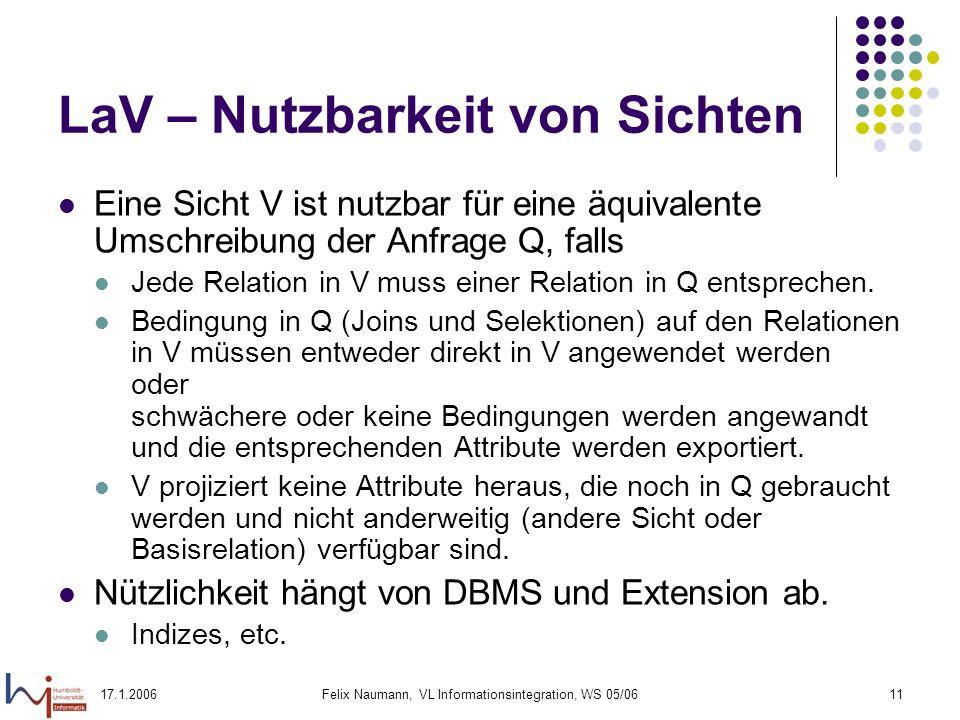 17.1.2006Felix Naumann, VL Informationsintegration, WS 05/0611 LaV – Nutzbarkeit von Sichten Eine Sicht V ist nutzbar für eine äquivalente Umschreibung der Anfrage Q, falls Jede Relation in V muss einer Relation in Q entsprechen.