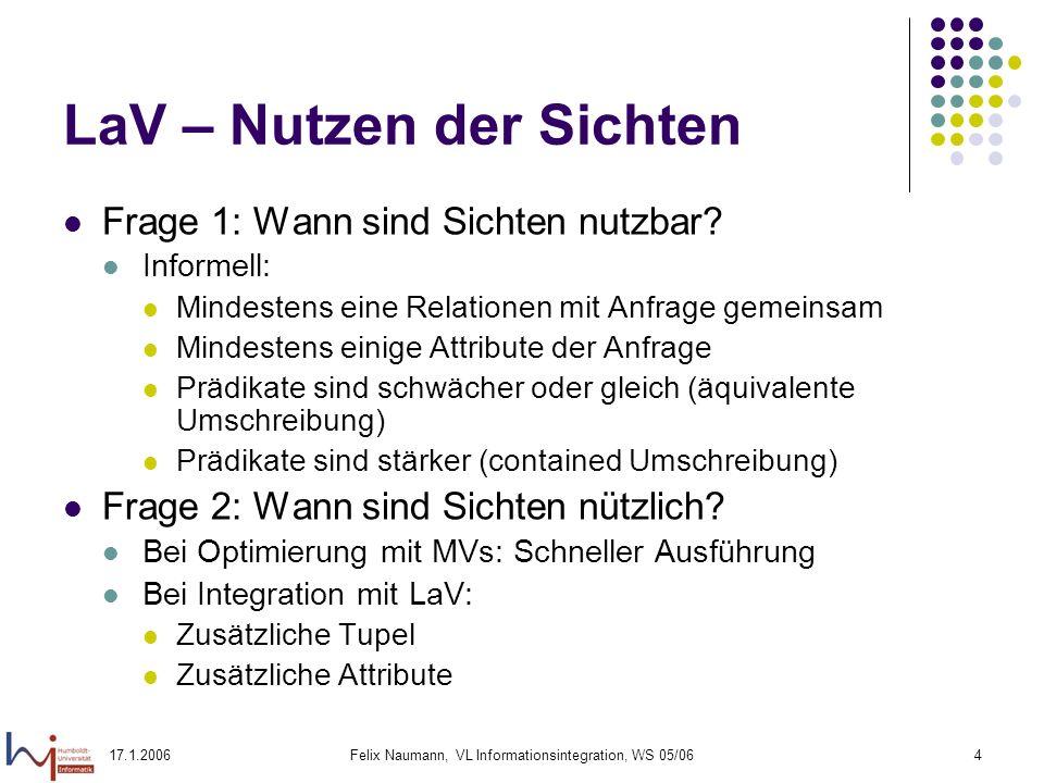 17.1.2006Felix Naumann, VL Informationsintegration, WS 05/064 LaV – Nutzen der Sichten Frage 1: Wann sind Sichten nutzbar.