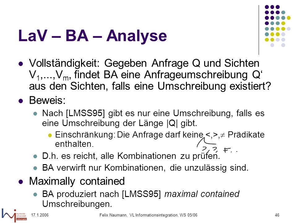 17.1.2006Felix Naumann, VL Informationsintegration, WS 05/0646 LaV – BA – Analyse Vollständigkeit: Gegeben Anfrage Q und Sichten V 1,...,V m, findet BA eine Anfrageumschreibung Q aus den Sichten, falls eine Umschreibung existiert.