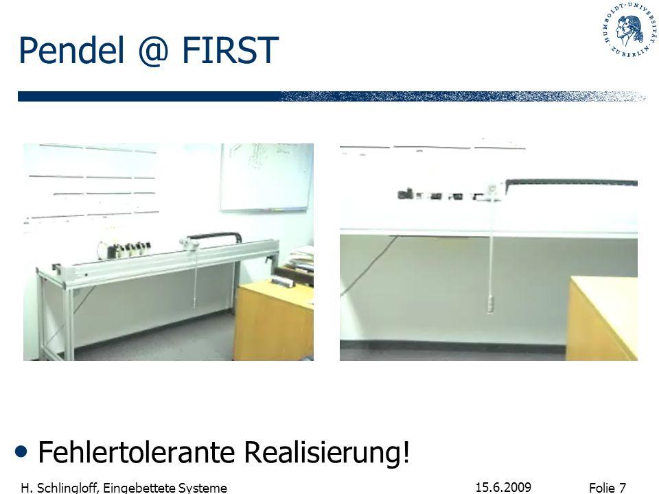 Folie 7 H. Schlingloff, Eingebettete Systeme 15.6.2009 Pendel @ FIRST Fehlertolerante Realisierung!