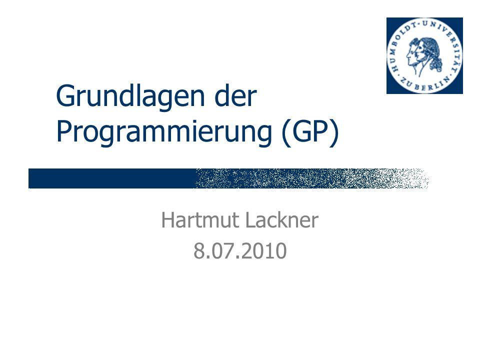 Grundlagen der Programmierung (GP) Hartmut Lackner 8.07.2010