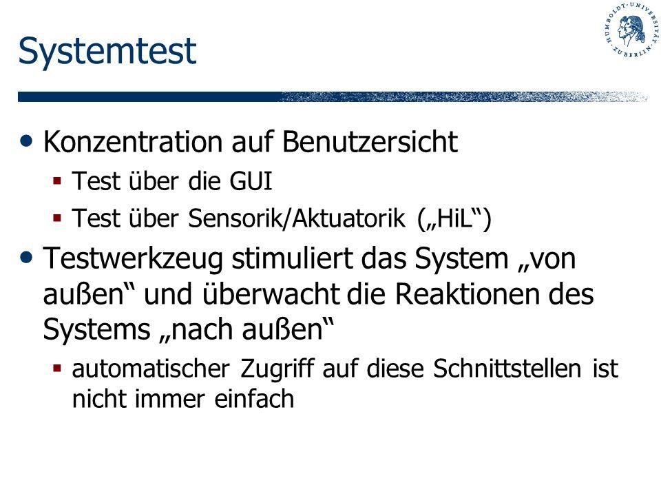 Systemtest Konzentration auf Benutzersicht Test über die GUI Test über Sensorik/Aktuatorik (HiL) Testwerkzeug stimuliert das System von außen und über