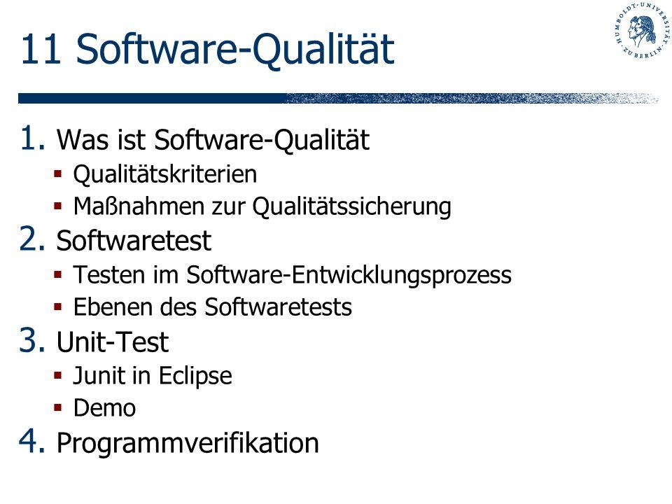 11 Software-Qualität 1. Was ist Software-Qualität Qualitätskriterien Maßnahmen zur Qualitätssicherung 2. Softwaretest Testen im Software-Entwicklungsp