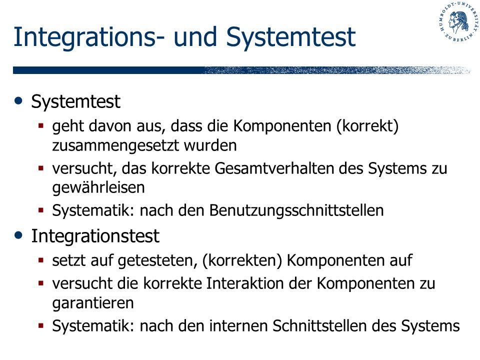 Integrations- und Systemtest Systemtest geht davon aus, dass die Komponenten (korrekt) zusammengesetzt wurden versucht, das korrekte Gesamtverhalten d