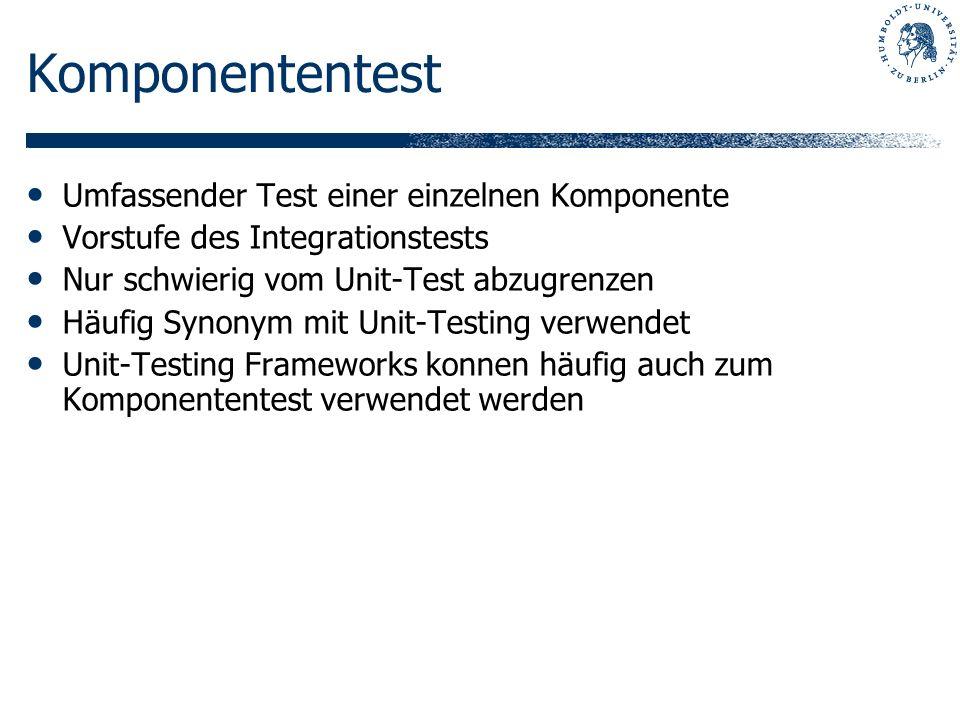 Komponententest Umfassender Test einer einzelnen Komponente Vorstufe des Integrationstests Nur schwierig vom Unit-Test abzugrenzen Häufig Synonym mit