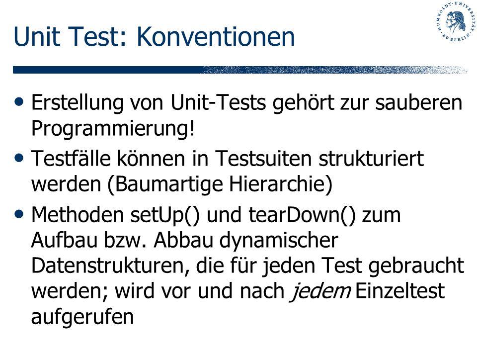 Unit Test: Konventionen Erstellung von Unit-Tests gehört zur sauberen Programmierung! Testfälle können in Testsuiten strukturiert werden (Baumartige H