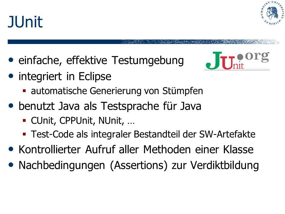 JUnit einfache, effektive Testumgebung integriert in Eclipse automatische Generierung von Stümpfen benutzt Java als Testsprache für Java CUnit, CPPUni