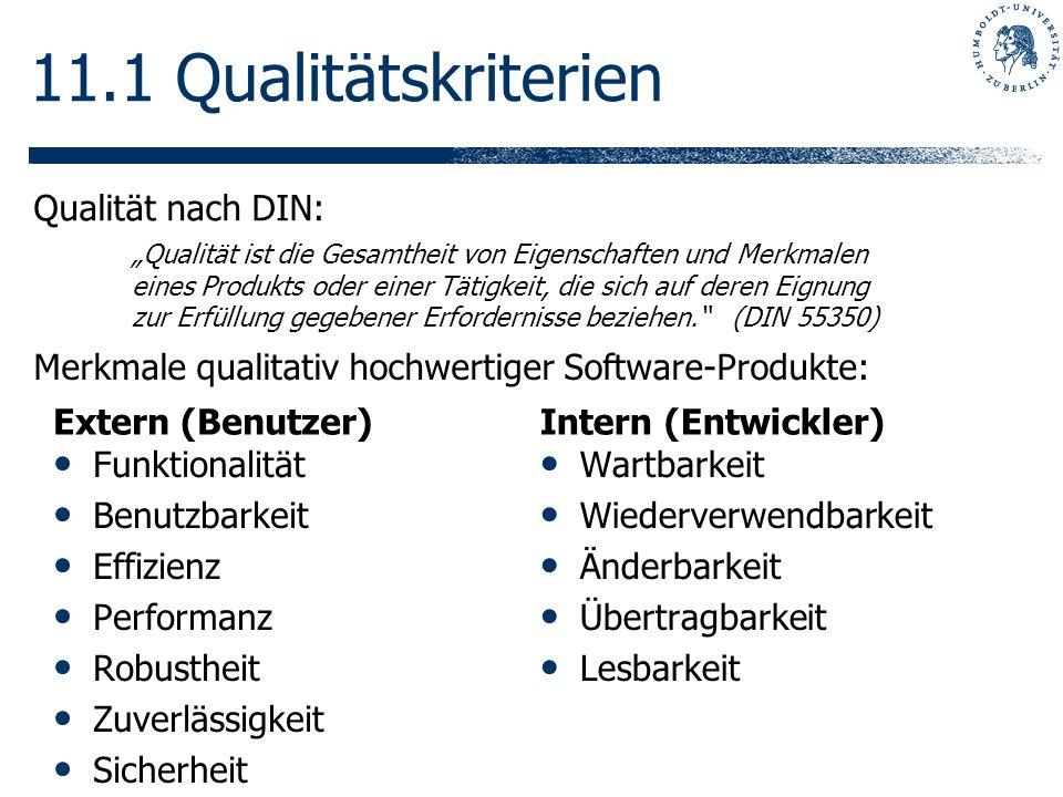 11.1 Qualitätskriterien Extern (Benutzer) Funktionalität Benutzbarkeit Effizienz Performanz Robustheit Zuverlässigkeit Sicherheit Intern (Entwickler)
