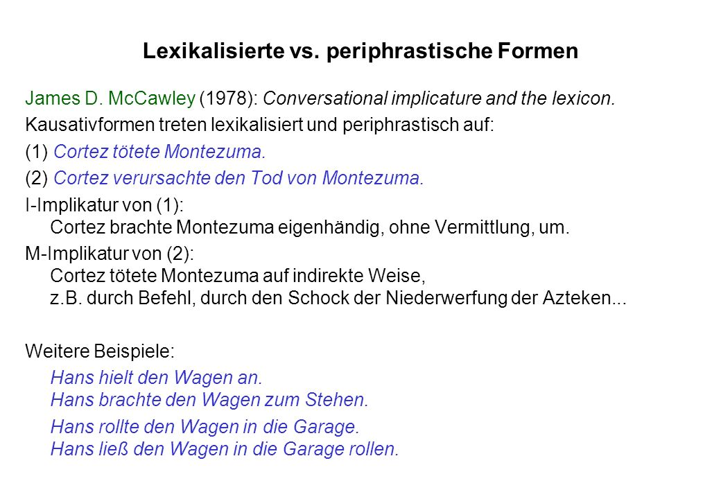 Lexikalisierte vs. periphrastische Formen James D. McCawley (1978): Conversational implicature and the lexicon. Kausativformen treten lexikalisiert un