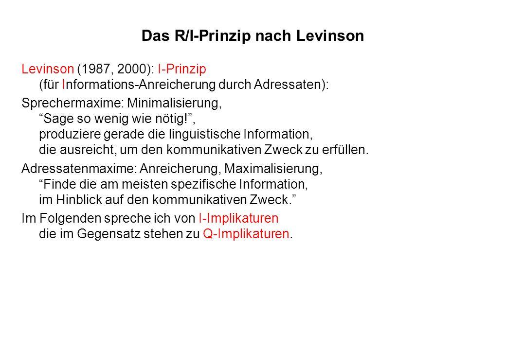Levinsons M-Prinzip Verwandtschaft zwischen Q-Prinzip und M-Prinzip: In beiden Prinzipien geht es um alternative Ausdrücke: Q-Prinzip: Vergleich von Ausdrücken A[B] und A[C], wobei B, C Elemente einer linguistischen Skala sind und A[B] informativer als A[C] ist.