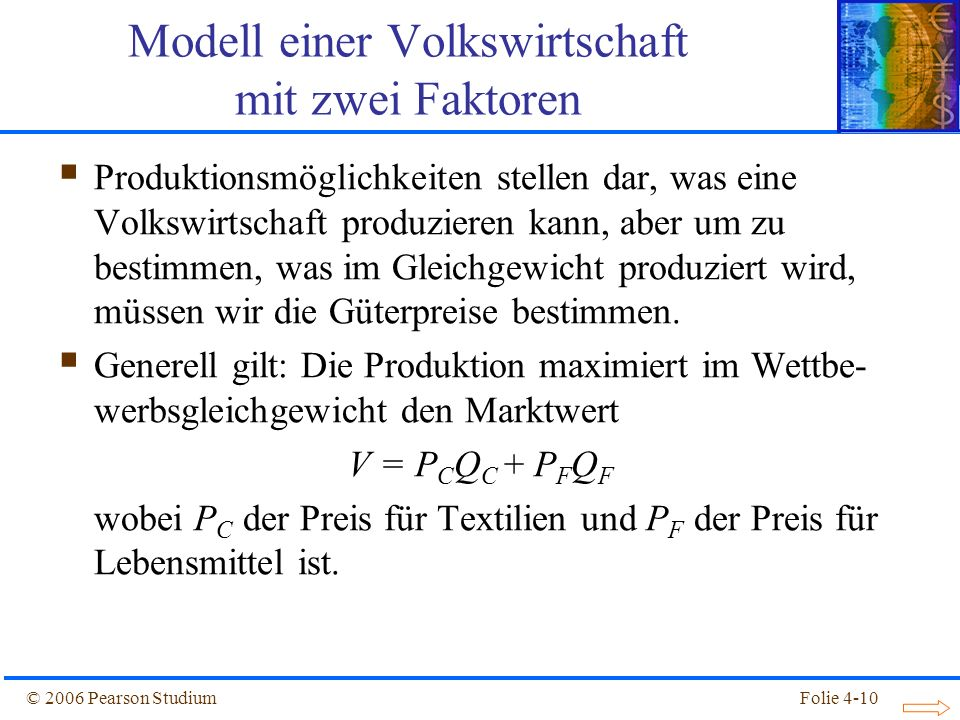 Folie 4-10© 2006 Pearson Studium Produktionsmöglichkeiten stellen dar, was eine Volkswirtschaft produzieren kann, aber um zu bestimmen, was im Gleichg