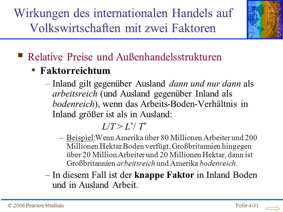 Folie 4-31© 2006 Pearson Studium Relative Preise und Außenhandelsstrukturen Faktorreichtum –Inland gilt gegenüber Ausland dann und nur dann als arbeit