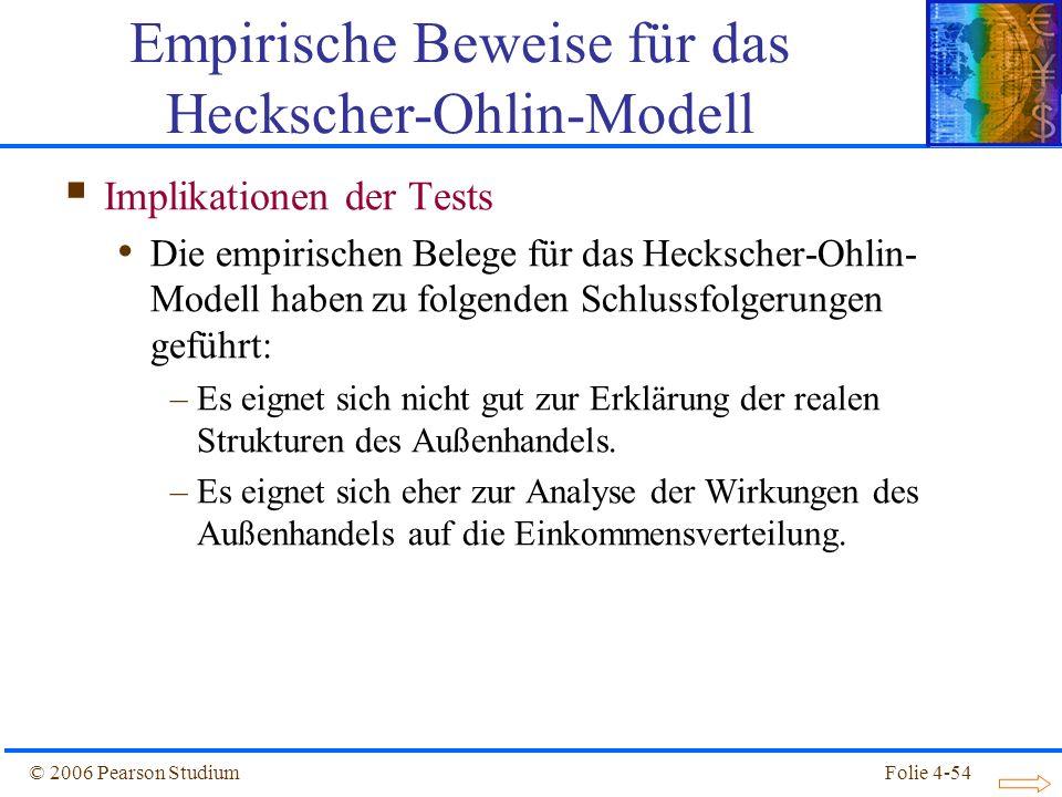 Folie 4-54© 2006 Pearson Studium Implikationen der Tests Die empirischen Belege für das Heckscher-Ohlin- Modell haben zu folgenden Schlussfolgerungen