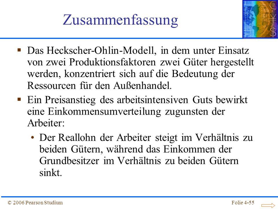 Folie 4-55© 2006 Pearson Studium Das Heckscher-Ohlin-Modell, in dem unter Einsatz von zwei Produktionsfaktoren zwei Güter hergestellt werden, konzentr