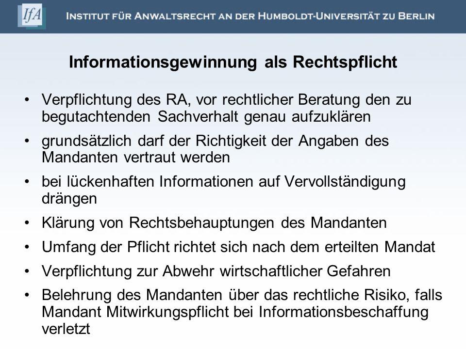 Informationsgewinnung als Rechtspflicht Verpflichtung des RA, vor rechtlicher Beratung den zu begutachtenden Sachverhalt genau aufzuklären grundsätzli