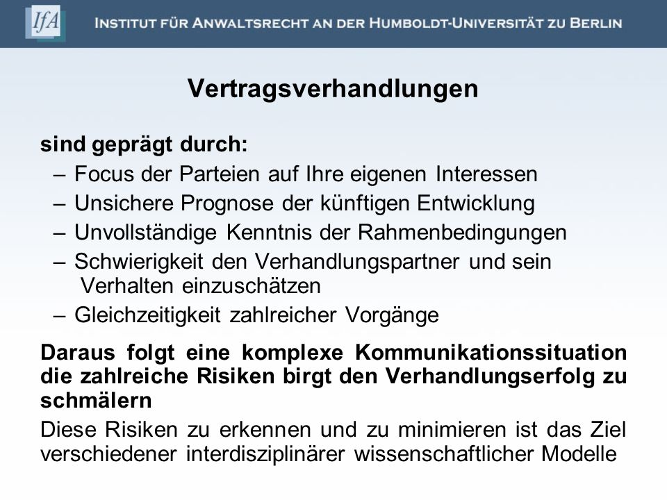 sind geprägt durch: –Focus der Parteien auf Ihre eigenen Interessen –Unsichere Prognose der künftigen Entwicklung –Unvollständige Kenntnis der Rahmenb