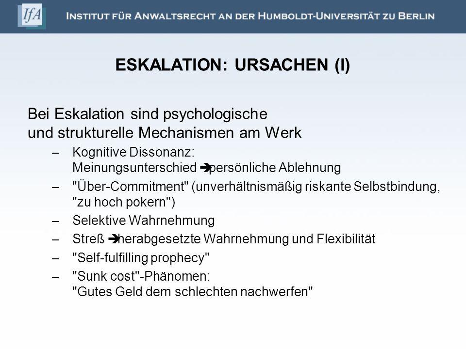 ESKALATION: URSACHEN (I) Bei Eskalation sind psychologische und strukturelle Mechanismen am Werk –Kognitive Dissonanz: Meinungsunterschied persönliche