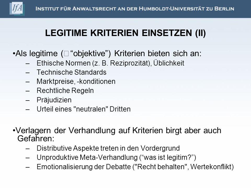 LEGITIME KRITERIEN EINSETZEN (II) Als legitime ( objektive) Kriterien bieten sich an: –Ethische Normen (z. B. Reziprozität), Üblichkeit –Technische St