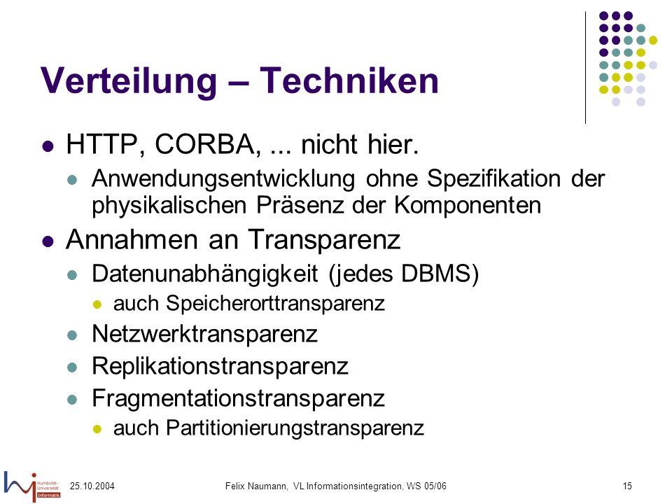 25.10.2004Felix Naumann, VL Informationsintegration, WS 05/0615 Verteilung – Techniken HTTP, CORBA,... nicht hier. Anwendungsentwicklung ohne Spezifik
