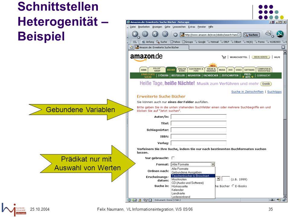 25.10.2004Felix Naumann, VL Informationsintegration, WS 05/0635 Schnittstellen Heterogenität – Beispiel Gebundene Variablen Prädikat nur mit Auswahl v