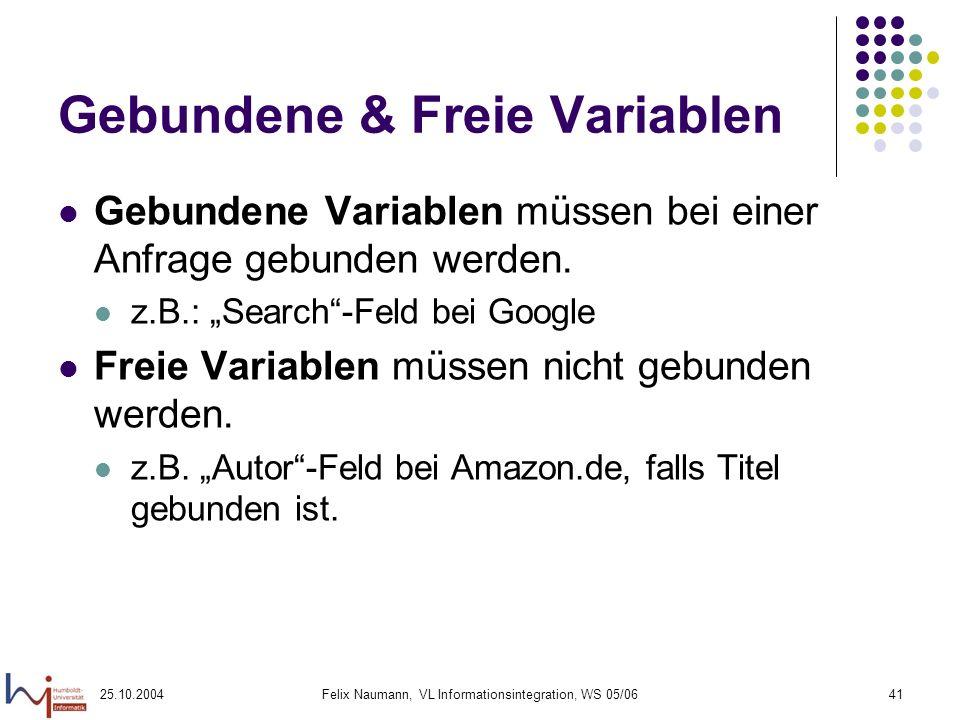 25.10.2004Felix Naumann, VL Informationsintegration, WS 05/0641 Gebundene & Freie Variablen Gebundene Variablen müssen bei einer Anfrage gebunden werd