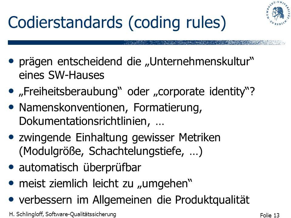 Folie 13 H. Schlingloff, Software-Qualitätssicherung Codierstandards (coding rules) prägen entscheidend die Unternehmenskultur eines SW-Hauses Freihei