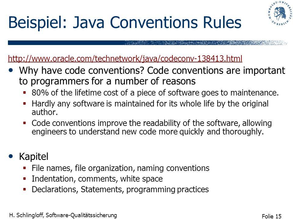 Folie 15 H. Schlingloff, Software-Qualitätssicherung Beispiel: Java Conventions Rules http://www.oracle.com/technetwork/java/codeconv-138413.html Why