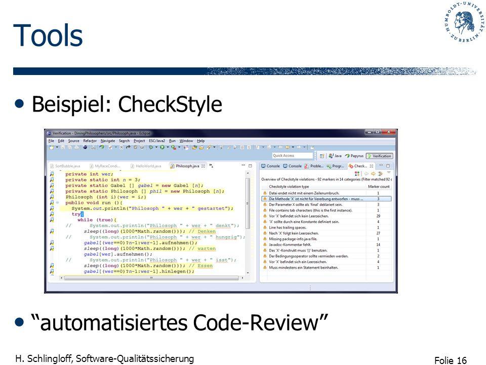 Folie 16 H. Schlingloff, Software-Qualitätssicherung Tools Beispiel: CheckStyle automatisiertes Code-Review