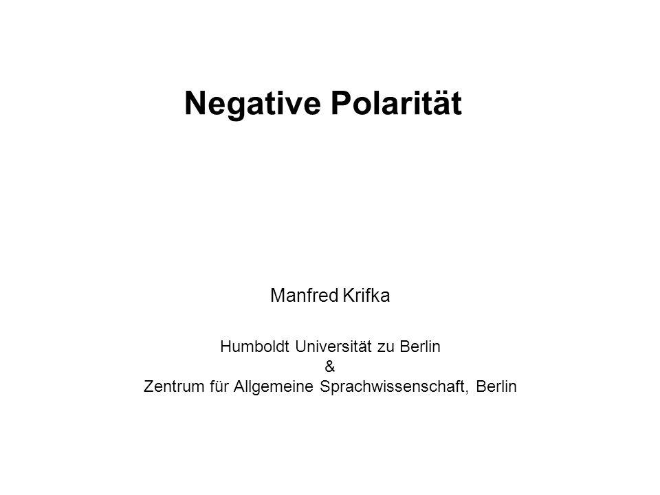 Negative Polarität Manfred Krifka Humboldt Universität zu Berlin & Zentrum für Allgemeine Sprachwissenschaft, Berlin