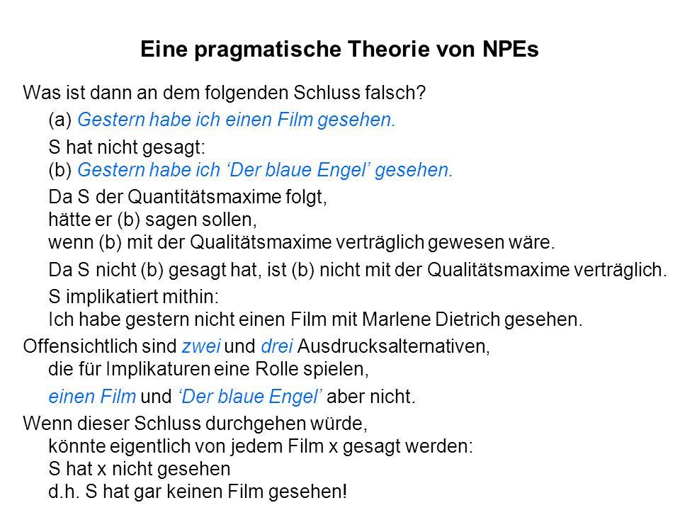 Eine pragmatische Theorie von NPEs Was ist dann an dem folgenden Schluss falsch? (a) Gestern habe ich einen Film gesehen. S hat nicht gesagt: (b) Gest