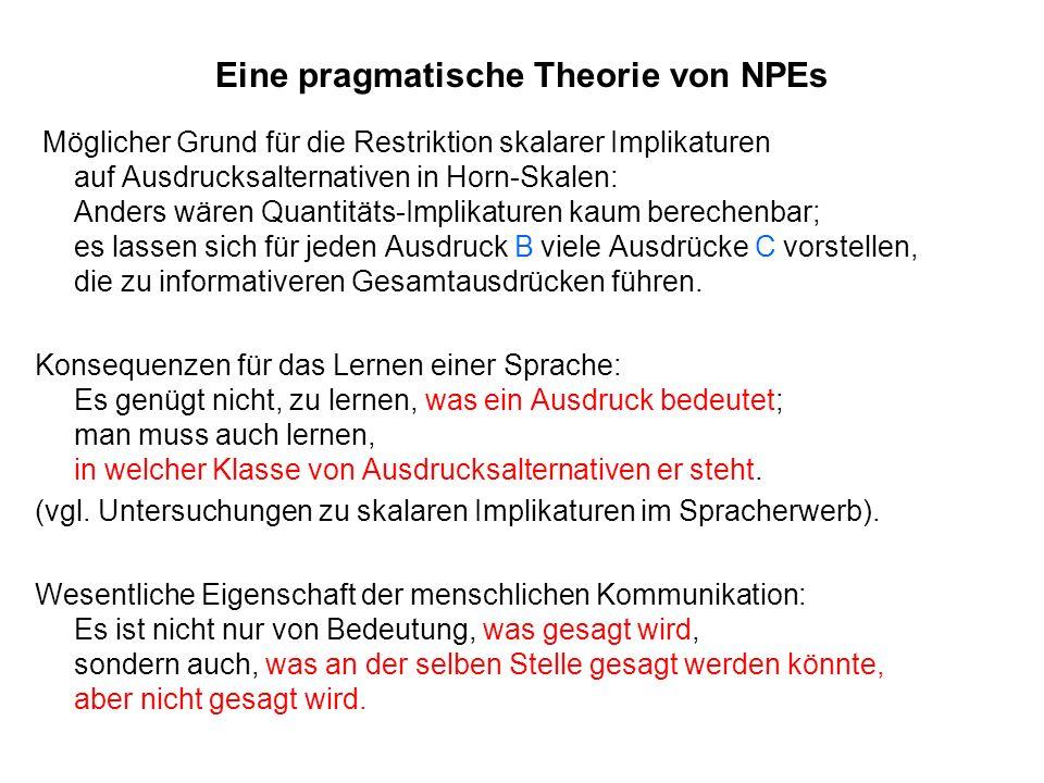 Eine pragmatische Theorie von NPEs Möglicher Grund für die Restriktion skalarer Implikaturen auf Ausdrucksalternativen in Horn-Skalen: Anders wären Qu