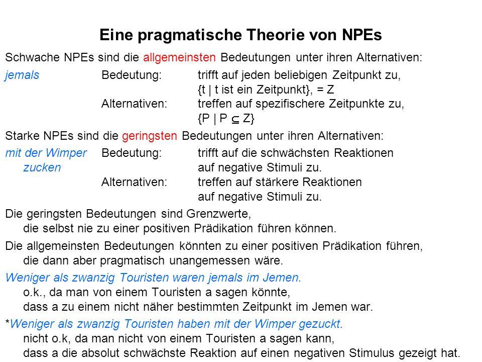 Eine pragmatische Theorie von NPEs Schwache NPEs sind die allgemeinsten Bedeutungen unter ihren Alternativen: jemalsBedeutung: trifft auf jeden belieb