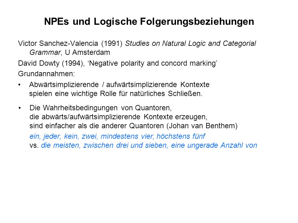NPEs und Logische Folgerungsbeziehungen Victor Sanchez-Valencia (1991) Studies on Natural Logic and Categorial Grammar, U Amsterdam David Dowty (1994)