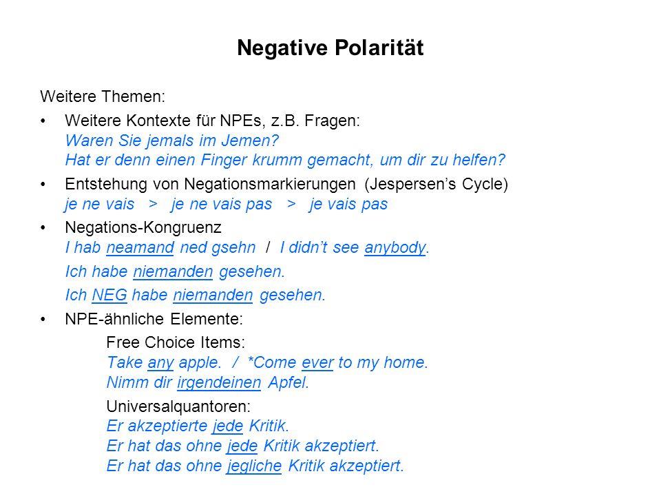Negative Polarität Weitere Themen: Weitere Kontexte für NPEs, z.B. Fragen: Waren Sie jemals im Jemen? Hat er denn einen Finger krumm gemacht, um dir z