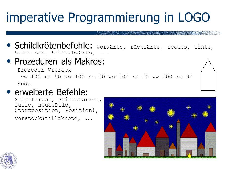 imperative Programmierung in LOGO Schildkrötenbefehle: vorwärts, rückwärts, rechts, links, Stifthoch, Stiftabwärts,...