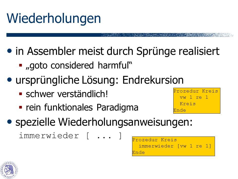 Wiederholungen in Assembler meist durch Sprünge realisiert goto considered harmful ursprüngliche Lösung: Endrekursion schwer verständlich.