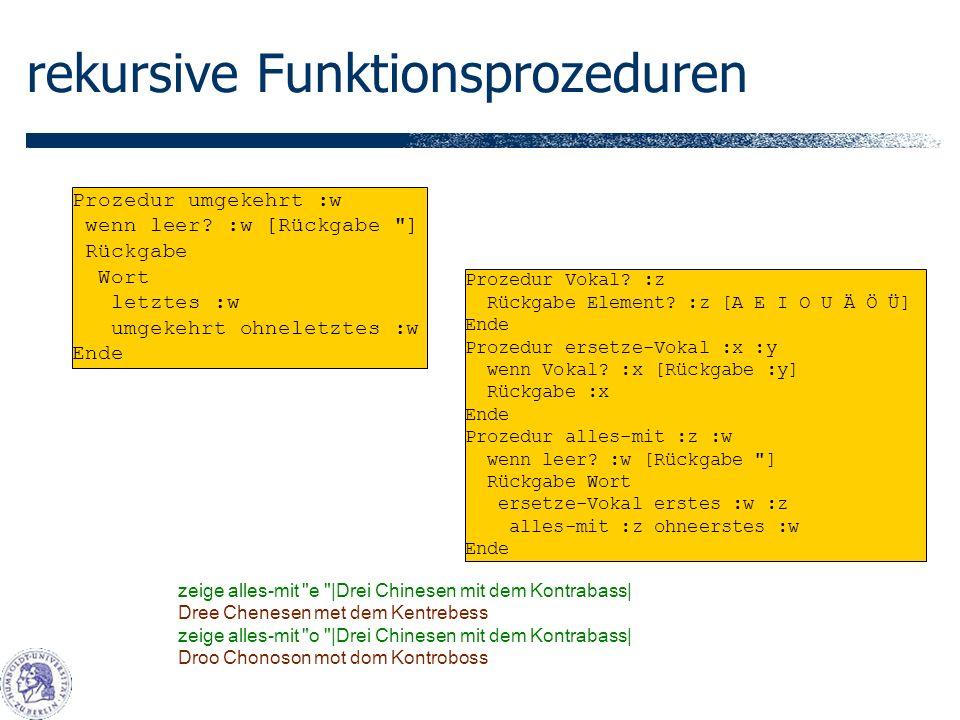 rekursive Funktionsprozeduren Prozedur umgekehrt :w wenn leer.