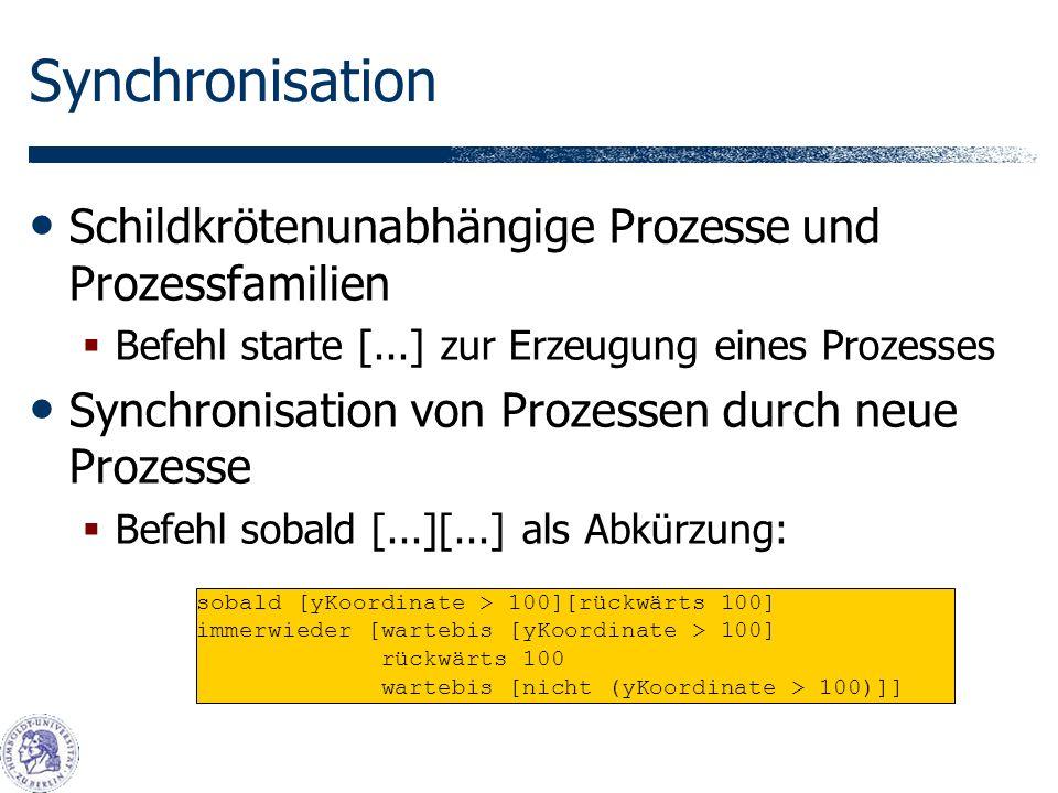 Synchronisation Schildkrötenunabhängige Prozesse und Prozessfamilien Befehl starte [...] zur Erzeugung eines Prozesses Synchronisation von Prozessen durch neue Prozesse Befehl sobald [...][...] als Abkürzung: sobald [yKoordinate > 100][rückwärts 100] immerwieder [wartebis [yKoordinate > 100] rückwärts 100 wartebis [nicht (yKoordinate > 100)]]
