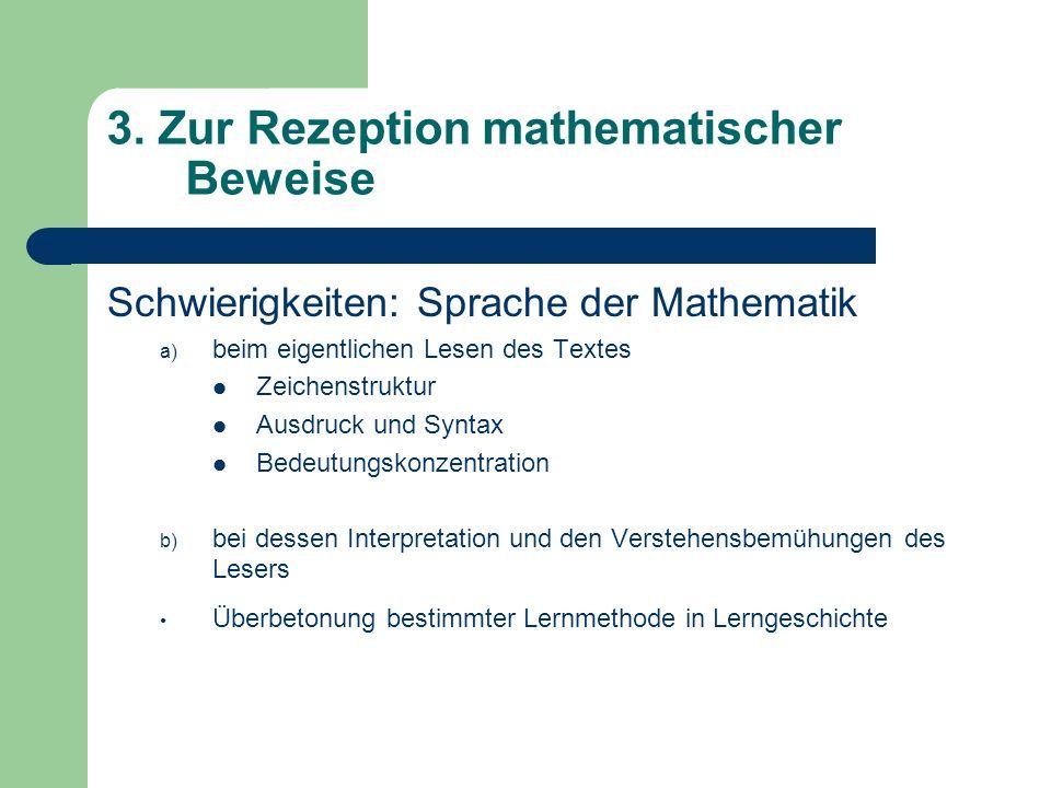 3. Zur Rezeption mathematischer Beweise Schwierigkeiten: Sprache der Mathematik a) beim eigentlichen Lesen des Textes Zeichenstruktur Ausdruck und Syn