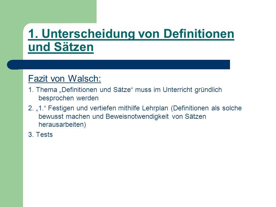 1. Unterscheidung von Definitionen und Sätzen Fazit von Walsch: 1. Thema Definitionen und Sätze muss im Unterricht gründlich besprochen werden 2. 1. F