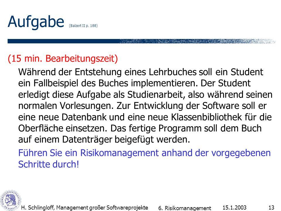 15.1.2003H. Schlingloff, Management großer Softwareprojekte13 Aufgabe (Balzert II p. 188) (15 min. Bearbeitungszeit) Während der Entstehung eines Lehr
